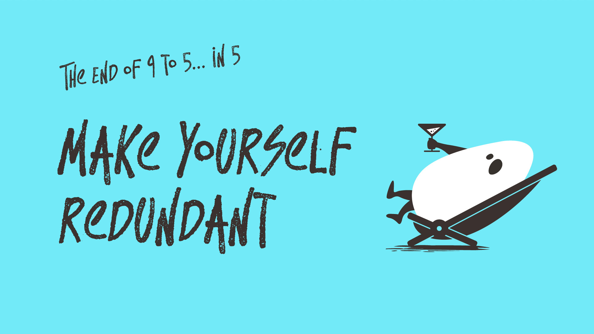 Make Yourself Redundant